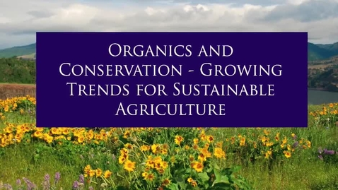 """Thumbnail for entry """"Organics and Conservation – Growing Trends for Sustainable Agriculture,"""" 2009"""