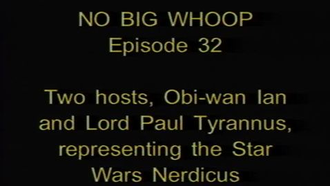 """No Big Whoop"" - Star Wars episode. KBVR-TV, ca. 2004."