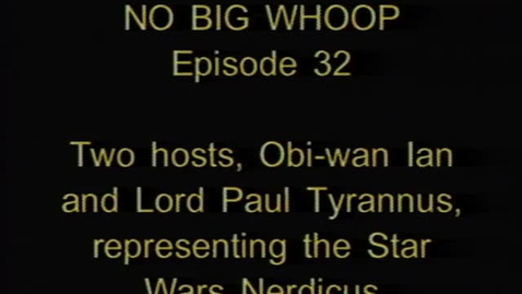 """Thumbnail for entry """"No Big Whoop"""" - Star Wars episode. KBVR-TV, ca. 2004."""