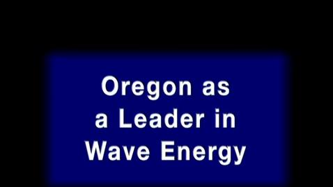 Thumbnail for entry Oregon as a leader in wave energy