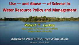 Thumbnail for entry Use — and Abuse — of Science in Water Resource Policy and Management