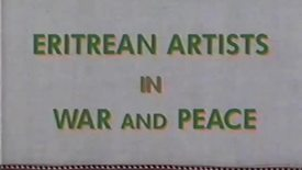 "Thumbnail for entry ""Eritrean Artists in War and Peace,"" circa 1990s"