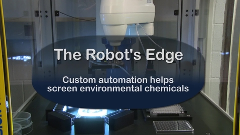 Thumbnail for entry The Robot's Edge: Custom automation helps scientists screen environmental chemicals