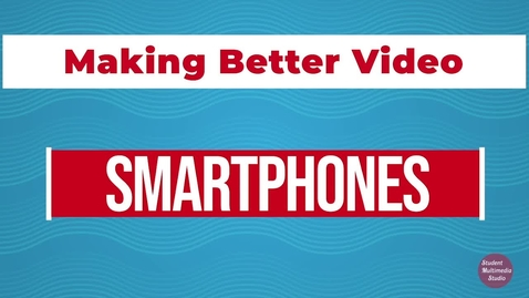 Thumbnail for entry How to Create Better Video with Smartphone