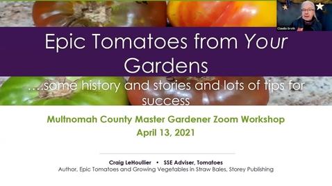 Thumbnail for entry Epic Tomatoes From YOUR Garden - Multnomah County Master Gardener Association's Speaker Series 04_2021