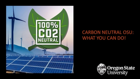 Thumbnail for entry Carbon Neutral OSU:  What you can do