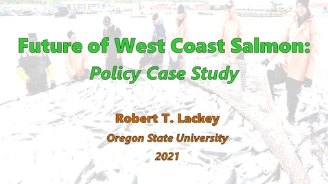 Thumbnail for entry Future of West Coast Salmon:  Policy Case Study
