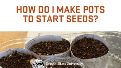 Thumbnail for entry How do I make pots to start seeds?