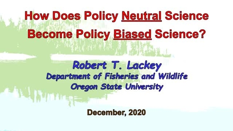 Thumbnail for entry How Does Policy Neutral Science Become Policy Biased Science?