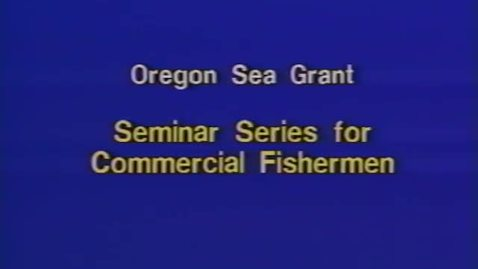 """Thumbnail for entry """"Anatomy of a Groundfish Stock Assessment,"""" by David Sampson. Seminar Series for Commercial Fishermen, December 10, 1997"""