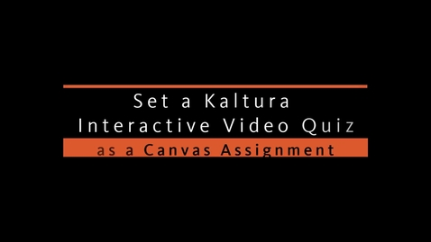 Thumbnail for entry Set A Kaltura Video Quiz as a Canvas Assignment