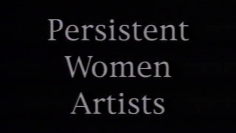 """Thumbnail for entry """"Persistent Women Artists,"""" 1997"""