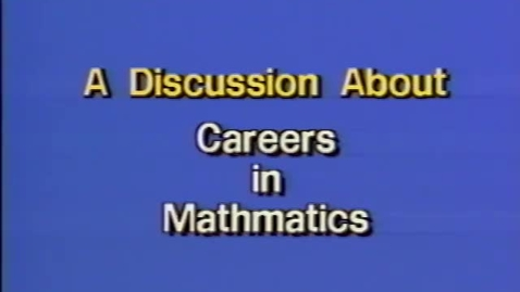 """Thumbnail for entry """"A Discussion About Careers in Mathematics,"""" 1991."""