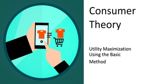 Thumbnail for entry Consumer Choice - Utility Maximization Using the Basic Method