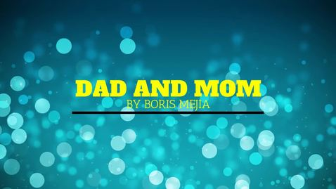 Thumbnail for entry Boris Mejia— Dad and Mom