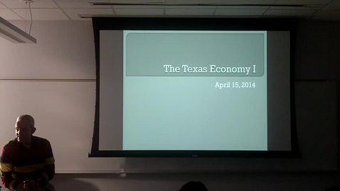 Thumbnail for entry Texas Economy I: Professor Tannahill's Lecture of April 15, 2014