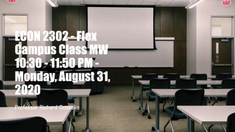 Thumbnail for entry ECON 2302 - Flex Campus Class MW 10:30 - 11:50 PM - Monday, August 31, 2020