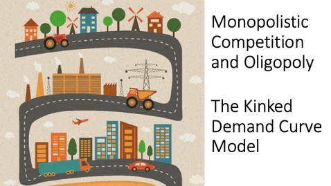 Thumbnail for entry Oligopoly - Kinked Demand Curve Model