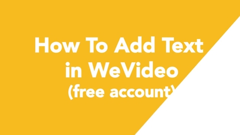 Thumbnail for entry 08 How To Add Text in WeVideo (free account)