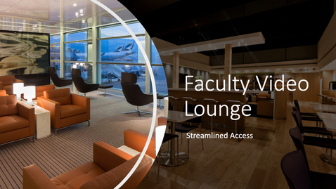 Thumbnail for entry Faculty Video Lounge New Access