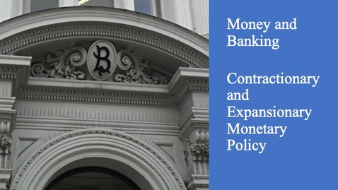 Thumbnail for entry Money and Banking - Contractionary and Expansionary Monetary Policy