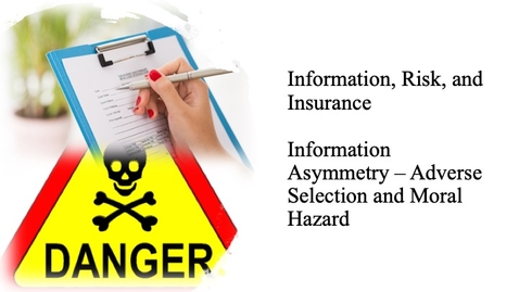 Thumbnail for entry Information, Risk, and Insurance - Information Asymmetry - Adverse Selection and Moral Hazard