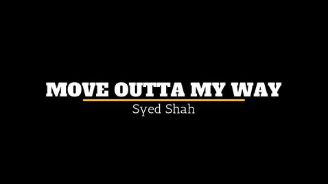 Thumbnail for entry Syed Shah- Move Outta My Way