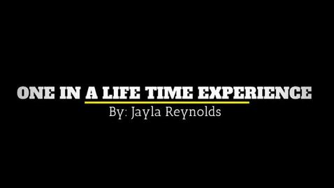 Thumbnail for entry Jayla Reynolds- One in a Lifetime Expereince