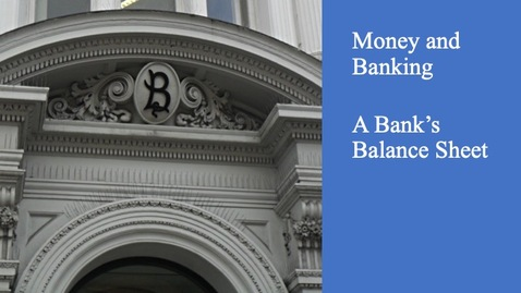 Thumbnail for entry Money and Banking - A Bank Balance Sheet