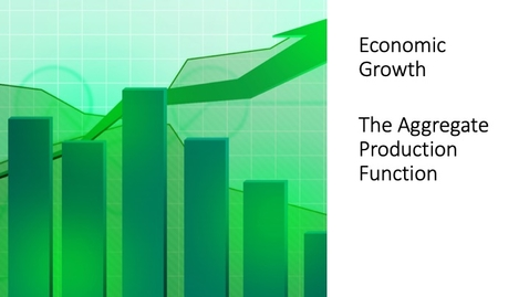 Thumbnail for entry Economic Growth - The Aggregate Production Function