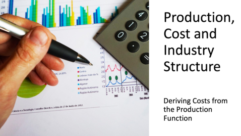 Thumbnail for entry Costs, Production and Industry Structure - Deriving Costs form the Production Function