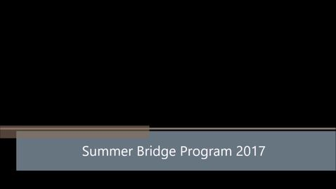 Thumbnail for entry Summer Bridge Program 2017