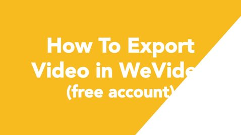 Thumbnail for entry 11 How To Export Video in WeVideo (free account)