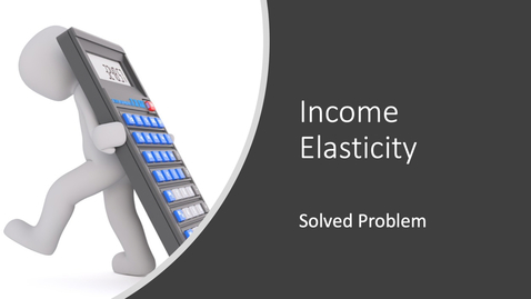 Thumbnail for entry Income Elasticity of Demand - Calculation Problem