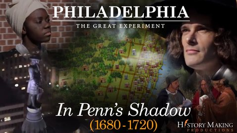 Thumbnail for entry In Penn's Shadow (1680-1720) - Philadelphia: The Great Experiment