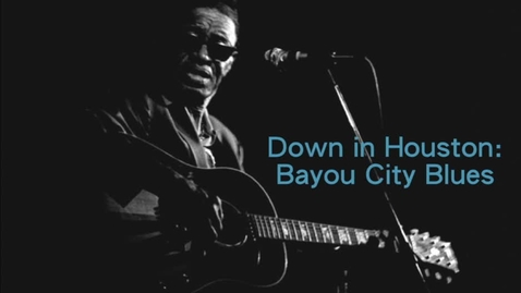 Thumbnail for entry Down in Houston: A Blues Community Remembered