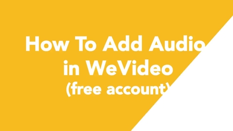 Thumbnail for entry 09 How To Add Audio in WeVideo (free account)