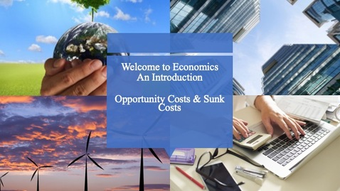 Thumbnail for entry Welcome to Economics - Opportunity Cost and Sunk Cost