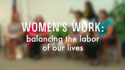 Thumbnail for entry Women's Work: balancing the labor of our lives