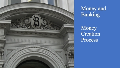 Thumbnail for entry Money and Banking - Money Creation Process