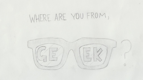Thumbnail for entry Where are you from, geek