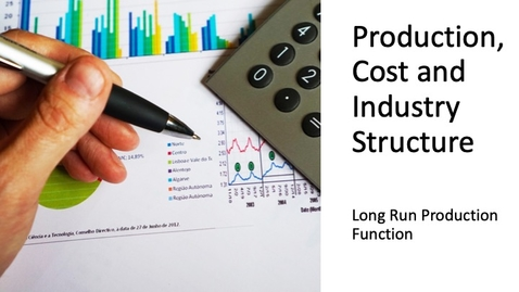 Thumbnail for entry Costs, Production and Industry Structure - Long Run Production Function