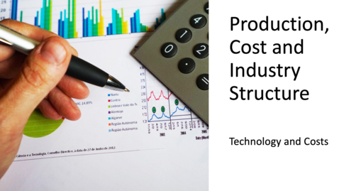 Thumbnail for entry Costs, Production and Industry Structure - Technology and the Cost of Production