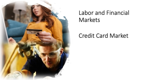 Thumbnail for entry Labor and Financial Markets - Credit Card Market