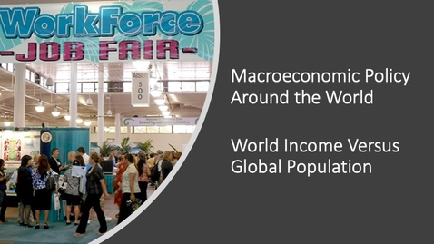 Thumbnail for entry Macroeconomic Policy around the World - World Income Versus Global Population