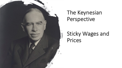 Thumbnail for entry The Keynesian Perspective - Sticky Wages and Prices