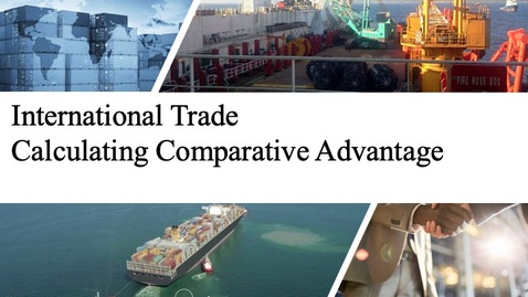 Thumbnail for entry International Trade - Calculating Comparative Advantage