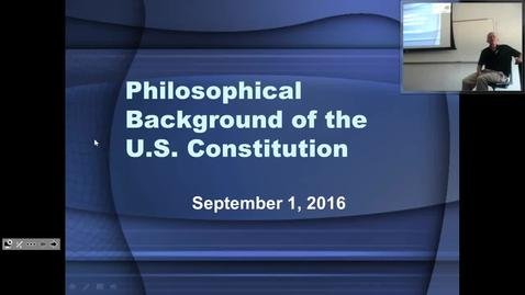 Thumbnail for entry Philosophical Background of the U.S. Constitution: Professor Tannahill's Lecture of September 1, 2016