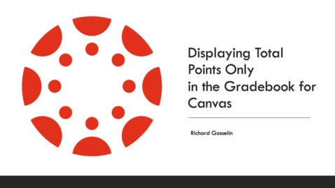 Thumbnail for entry Displaying Total Points Only in the Grade Book in Canvas