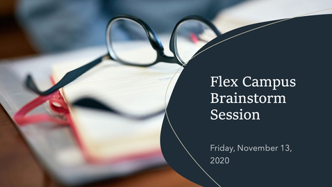 Thumbnail for entry Flex Campus Brainstorm Session - Friday, November 13, 2020 - 9AM